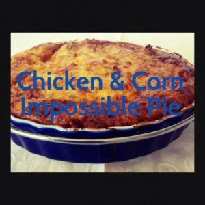 Chicken and Corn Impossible Pie